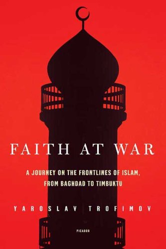 Faith at War: A Journey on the Frontlines of Islam, from Baghdad to Timbuktu 9780312425111