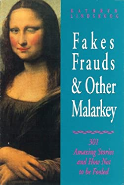 Fakes, Frauds and Other Malarkey: 301 Amazing Stories and How Not to Be Fooled 9780310577317