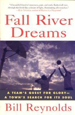 Fall River Dreams: A Team's Quest for Glory, a Town's Search for It's Soul 9780312134914