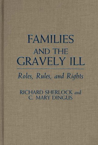 Families and the Gravely Ill: Roles, Rules, and Rights 9780313256158