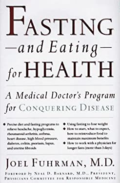 Fasting and Eating for Health: A Medical Doctor's Program for Conquering Disease 9780312130718