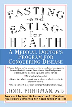 Fasting and Eating for Health: A Medical Doctor's Program for Conquering Disease 9780312187194