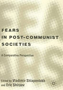 Fears in Post-Communist Societies: A Comparative Perspective 9780312293543