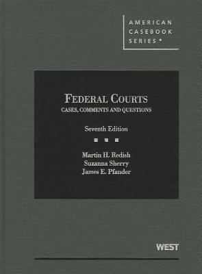 Federal Courts, Cases, Comments and Questions, 7th (American Casebooks) Martin H. Redish, Suzanna Sherry and James E. Pfander
