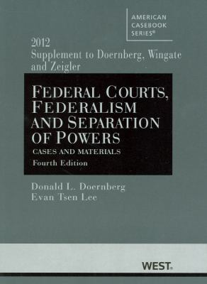 Federal Courts, Federalism and Separation of Powers, Cases and Materials, 4th, 2012 Supplement 9780314282286