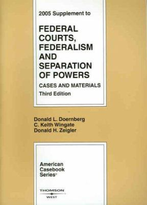 Federal Courts, Federalism and Separation of Powers: 2005 Supplement; Cases and Materials 9780314162083