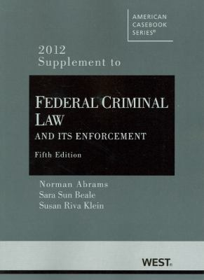Federal Criminal Law and Its Enforcement, 5th, 2012 Supplement 9780314280763