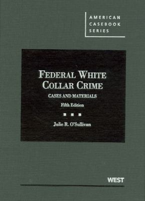 Federal White Collar Crime: Cases and Materials 9780314276629