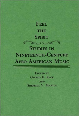 Feel the Spirit: Studies in Nineteenth-Century Afro-American Music 9780313262340