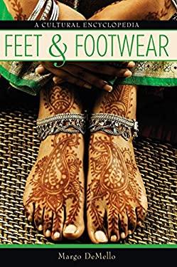 Feet and Footwear: A Cultural Encyclopedia 9780313357145