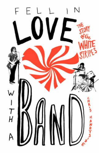 Fell in Love with a Band: The Story of the White Stripes 9780312336189