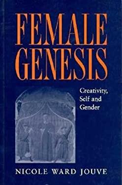 Female Genesis: Creativity, Self and Gender 9780312211875