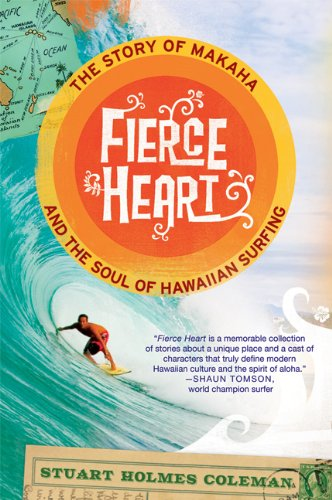 Fierce Heart: The Story of Makaha and the Soul of Hawaiian Surfing 9780312638313