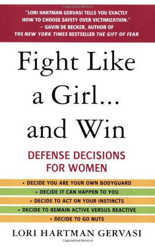 Fight Like a Girl...and Win: Defense Decisions for Women 9780312357726