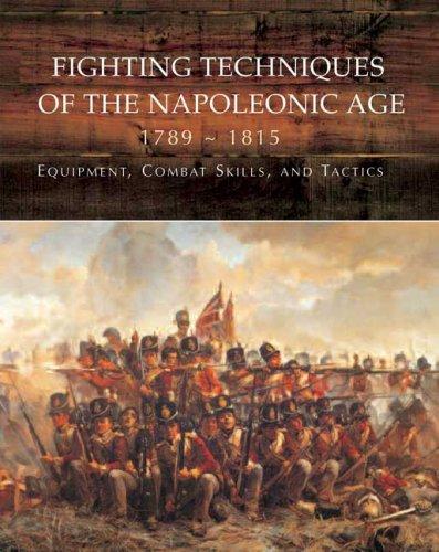 Fighting Techniques of the Napoleonic Age 1792-1815: Equipment, Combat Skills, and Tactics 9780312375874