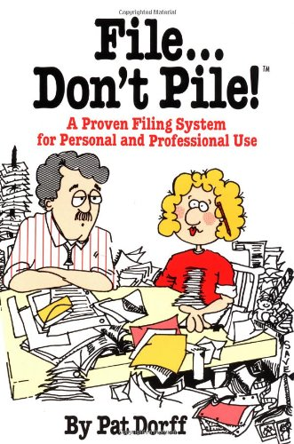 File...Don't Pile: A Proven Filing System for Personal and Professional Use 9780312289317