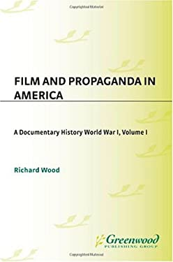 Film and Propaganda in America: A Documentary History/Volume I/World War I 9780313208584
