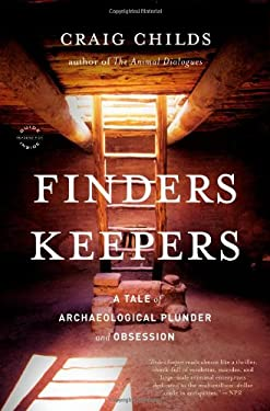 Finders Keepers: A Tale of Archaeological Plunder and Obsession 9780316066426