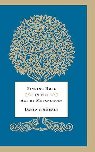Finding Hope in the Age of Melancholy - Awbrey, David S.