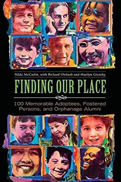 Finding Our Place: 100 Memorable Adoptees, Fostered Persons, and Orphanage Alumni 9780313342707