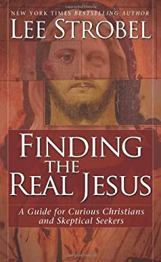 Finding the Real Jesus: A Guide for Curious Christians and Skeptical Seekers 9780310287872