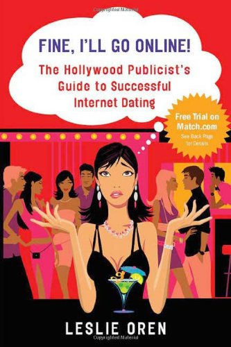 Fine, I'll Go Online!: The Hollywood Publicist's Guide to Successful Internet Dating 9780312371173
