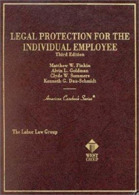 Finkin, Goldman, Summers and Dau Schmidt's Legal Protection for the Individual Employee, 3D 9780314257260