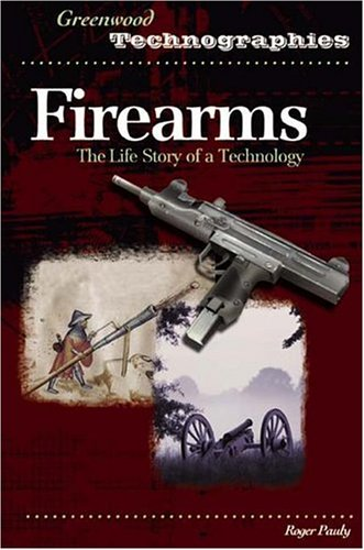Firearms: The Life Story of a Technology 9780313327964