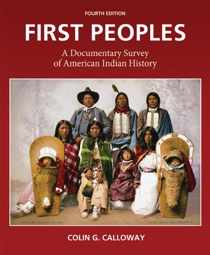First Peoples: A Documentary Survey of American Indian History - 4th Edition
