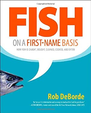 Fish on a First-Name Basis: How Fish Is Caught, Bought, Cleaned, Cooked, and Eaten 9780312342203