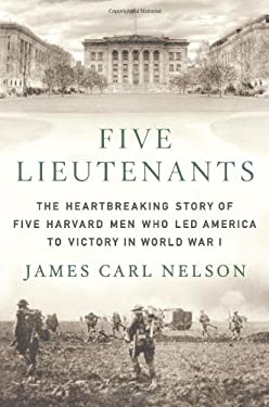 Five Lieutenants: The Heartbreaking Story of Five Harvard Men Who Led America to Victory in World War I 9780312604233