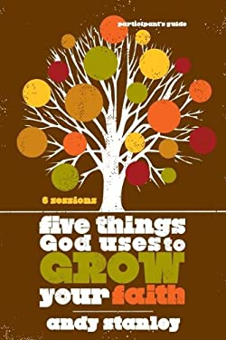Five Things God Uses to Grow Your Faith 9780310324232