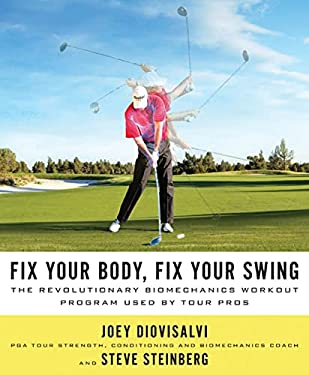 Fix Your Body, Fix Your Swing: The Revolutionary Biomechanics Workout Program Used by Tour Pros 9780312605629