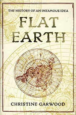 Flat Earth: The History of an Infamous Idea 9780312382087