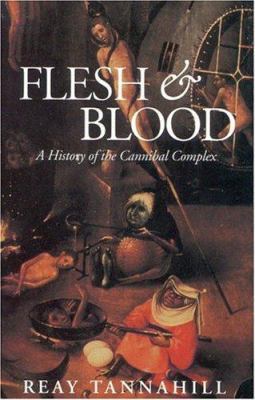 Flesh and Blood: The History of the Cannibal Complex 9780316837057