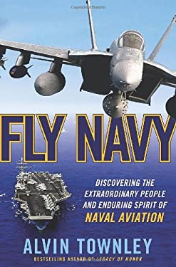 Fly Navy: Discovering the Extraordinary People and Enduring Spirit of Naval Aviation 9780312650841