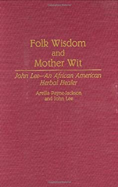 Folk Wisdom and Mother Wit: John Lee--An African American Herbal Healer 9780313288685