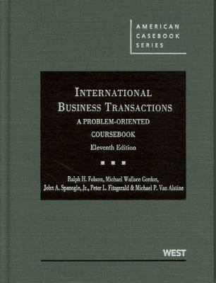 Folsom, Gordon, Spanogle, Jr., Fitzgerald and Van Alstine's International Business Transactions: A Problem-Oriented Coursebook, 11th 9780314274465