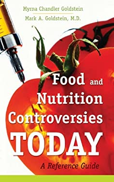 Food and Nutrition Controversies Today: A Reference Guide 9780313354021