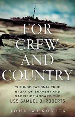 For Crew and Country: The Inspirational True Story of Bravery and Sacrifice Aboard the USS Samuel B. Roberts 9780312681890