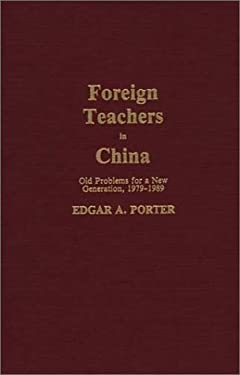 Foreign Teachers in China: Old Problems for a New Generation, 1979-1989 9780313273865