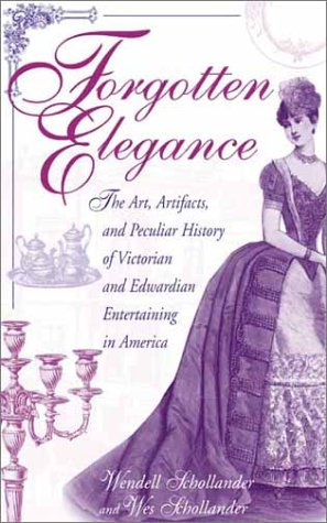 Forgotten Elegance: The Art, Artifacts, and Peculiar History of Victorian and Edwardian Entertaining in America 9780313316852