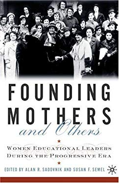 Founding Mothers and Others: Women Educational Leaders During the Progressive Era 9780312232979
