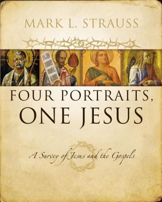 Four Portraits, One Jesus: An Introduction to Jesus and the Gospels 9780310226970