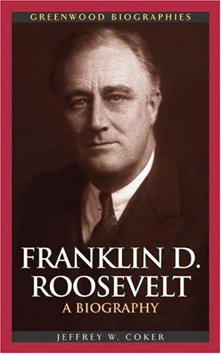 Franklin D. Roosevelt: A Biography 9780313323379