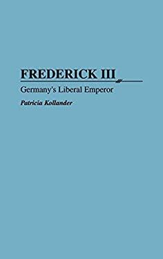 Frederick III: Germany's Liberal Emperor 9780313294839