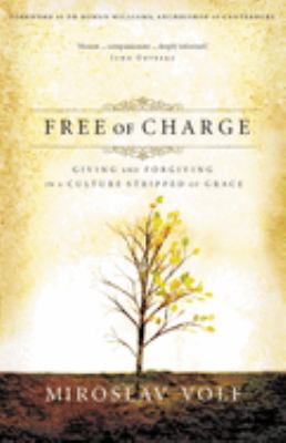 Free of Charge: Giving and Forgiving in a Culture Stripped of Grace: The Archbishop's Official 2006 Lent Book 9780310265740