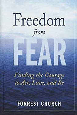 Freedom from Fear: Finding the Courage to Act, Love, and Be 9780312325336