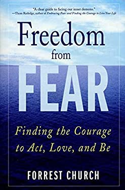 Freedom from Fear: Finding the Courage to Act, Love, and Be 9780312325343