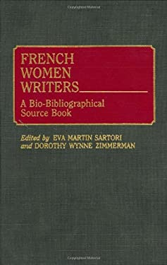 French Women Writers: A Bio-Bibliographical Source Book - Zimmerman, Dorothy Wynne / Sartori, Eva Martin